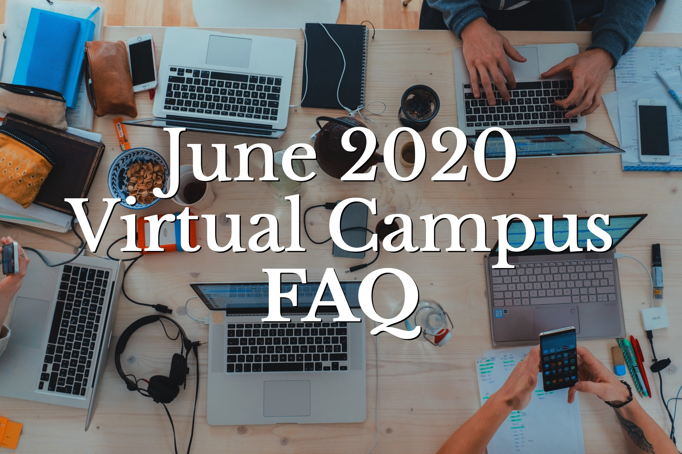 June 2020 Virtual Campus FAQ