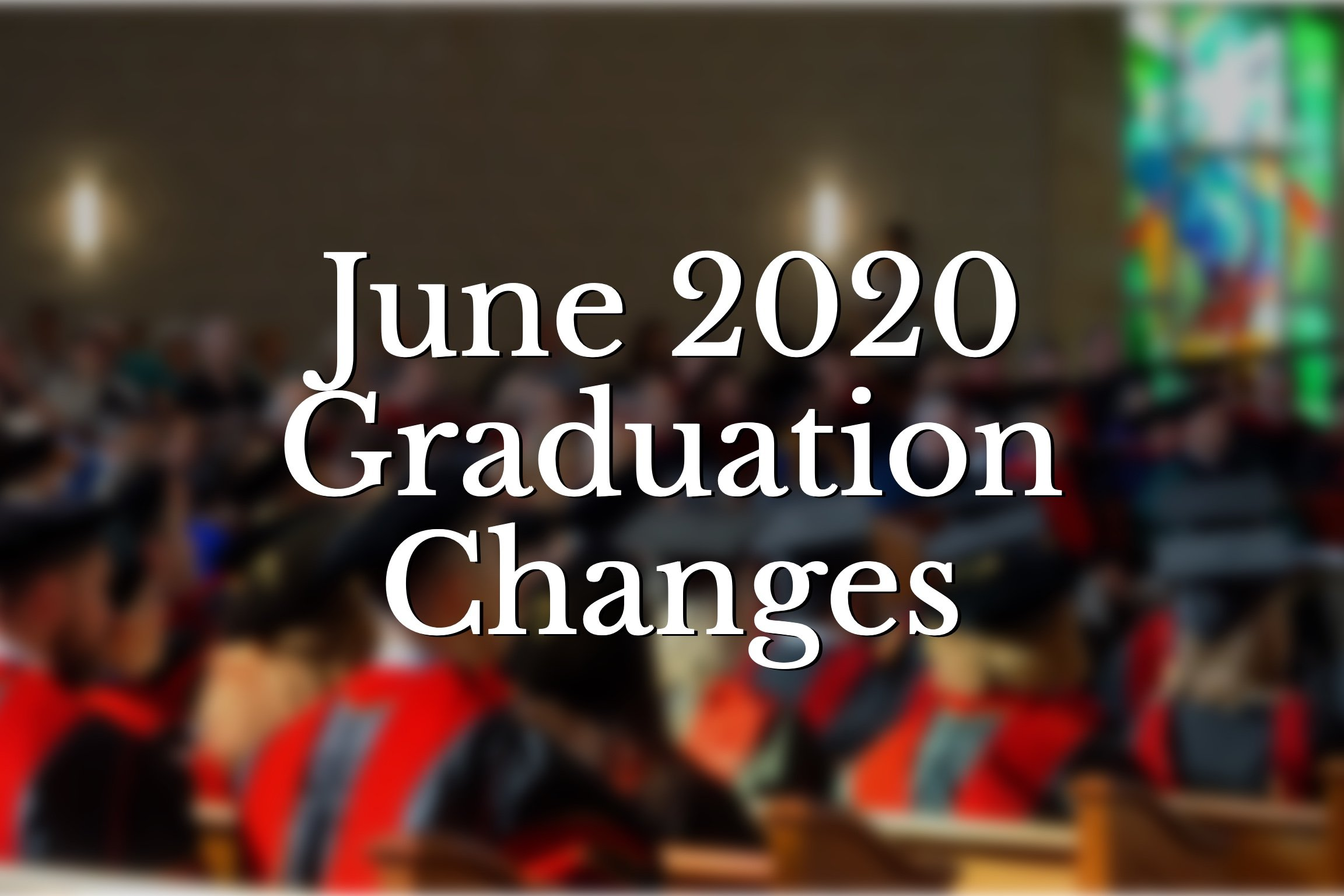 June 2020 Graduation Changes